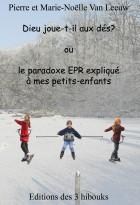 Dieu joue-t-il aux dés? ou le paradoxe EPR expliqué à mes petits-enfants