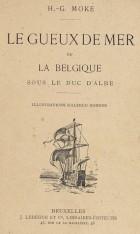 couverture du livre Le Gueux de mer ou la Belgique sous le duc d'Albe de H.-G. Moke